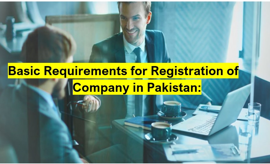 Basic Requirements for Registration of Company in Pakistan